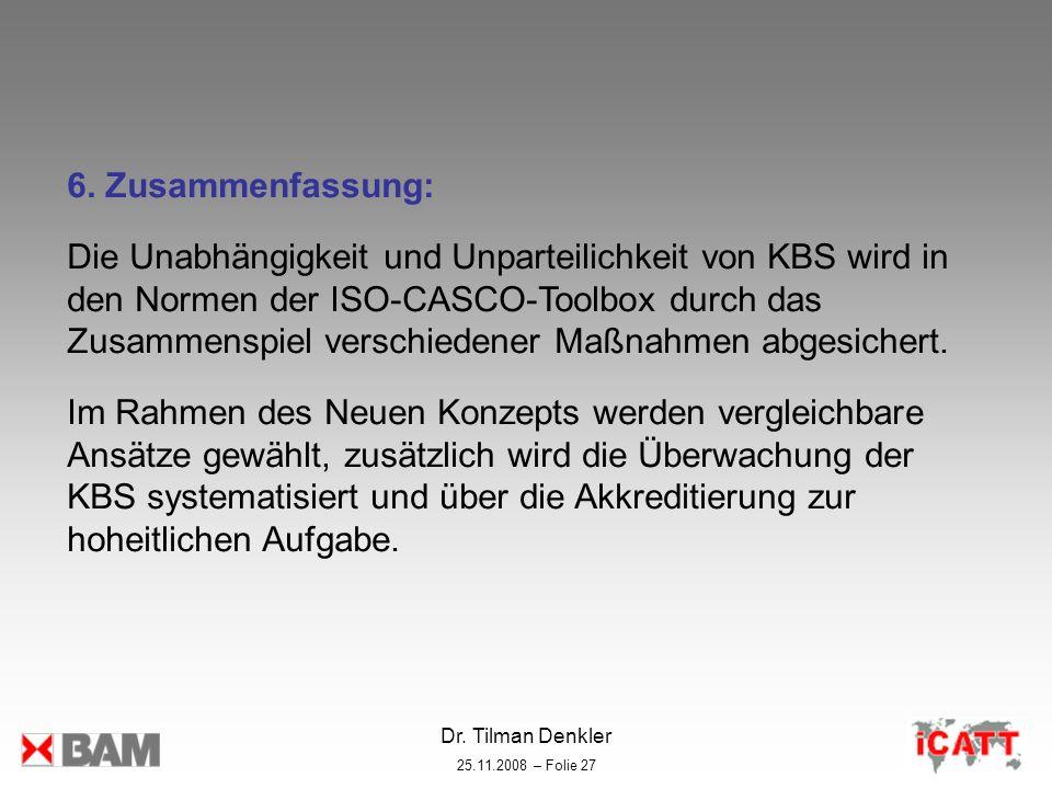 Dr. Tilman Denkler 25.11.2008 – Folie 27 6. Zusammenfassung: Die Unabhängigkeit und Unparteilichkeit von KBS wird in den Normen der ISO-CASCO-Toolbox