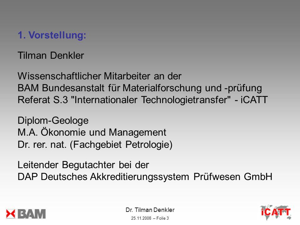 Dr. Tilman Denkler 25.11.2008 – Folie 3 1. Vorstellung: Tilman Denkler Wissenschaftlicher Mitarbeiter an der BAM Bundesanstalt für Materialforschung u