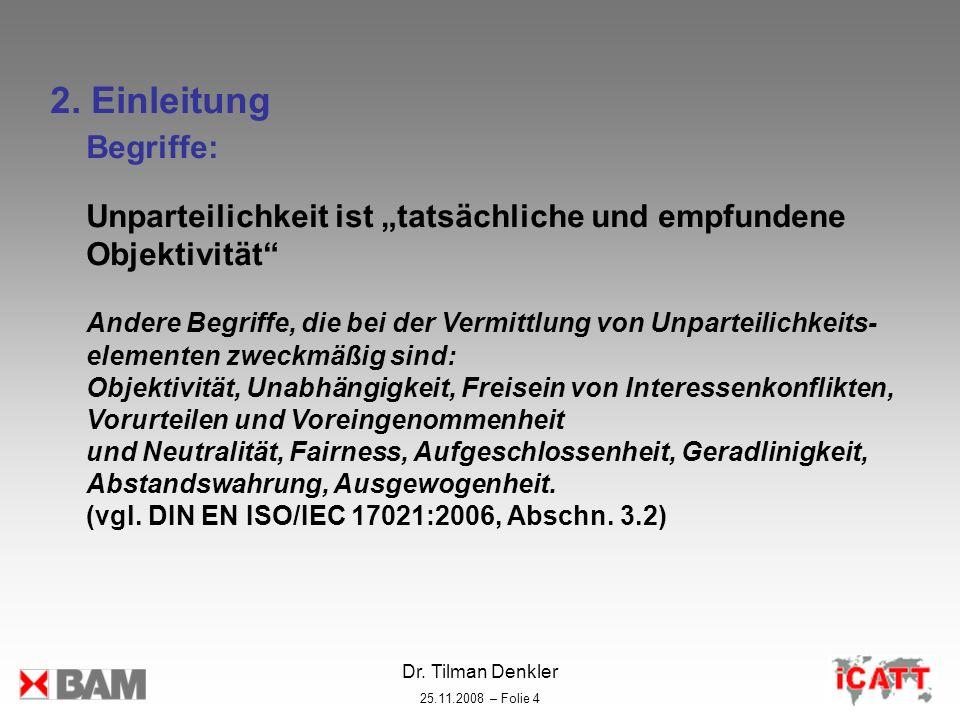 Dr. Tilman Denkler 25.11.2008 – Folie 4 2. Einleitung Begriffe: Unparteilichkeit ist tatsächliche und empfundene Objektivität Andere Begriffe, die bei