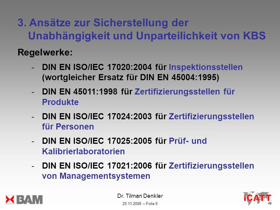 Dr. Tilman Denkler 25.11.2008 – Folie 9 3. Ansätze zur Sicherstellung der Unabhängigkeit und Unparteilichkeit von KBS Regelwerke: -DIN EN ISO/IEC 1702