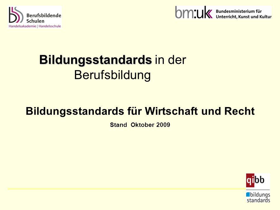 Bildungsstandards Bildungsstandards in der Berufsbildung Bildungsstandards für Wirtschaft und Recht Stand Oktober 2009
