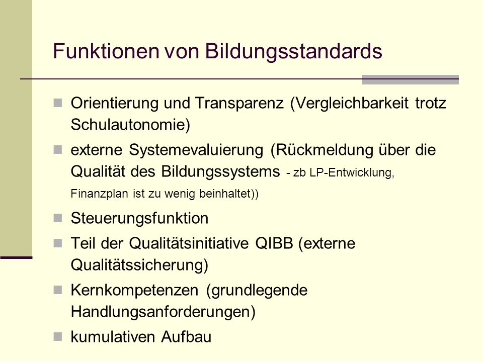 Funktionen von Bildungsstandards Orientierung und Transparenz (Vergleichbarkeit trotz Schulautonomie) externe Systemevaluierung (Rückmeldung über die