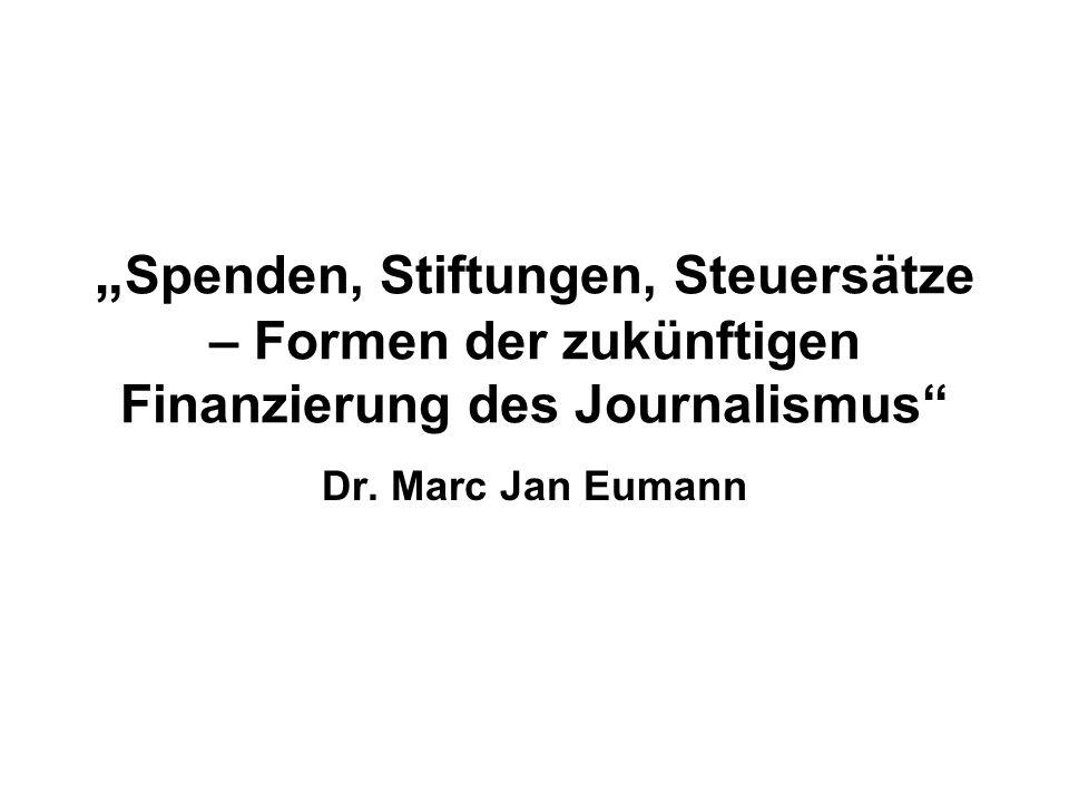 Spenden, Stiftungen, Steuersätze – Formen der zukünftigen Finanzierung des Journalismus Dr.