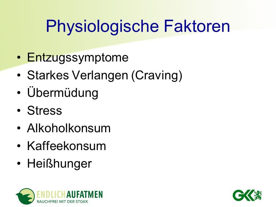 Physiologische Faktoren Entzugssymptome Starkes Verlangen (Craving) Übermüdung Stress Alkoholkonsum Kaffeekonsum Heißhunger