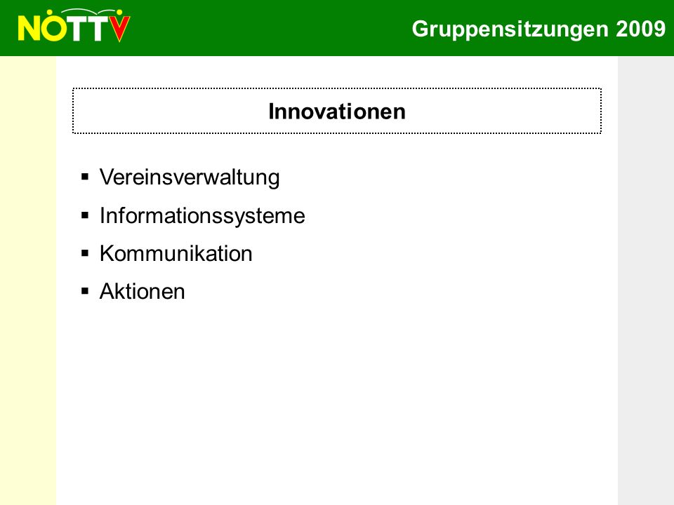 Gruppensitzungen 2009 Innovationen Vereinsverwaltung Informationssysteme Kommunikation Aktionen