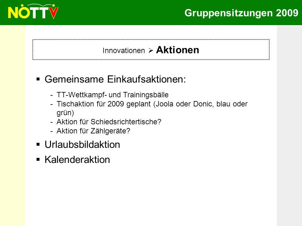 Gruppensitzungen 2009 Innovationen Aktionen Gemeinsame Einkaufsaktionen: -TT-Wettkampf- und Trainingsbälle -Tischaktion für 2009 geplant (Joola oder D