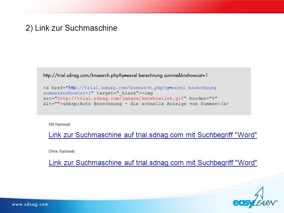Typical support problems 2) Link zur Suchmaschine Mit frameset Ohne frameset Link zur Suchmaschine auf trial.sdnag.com mit Suchbegriff Word