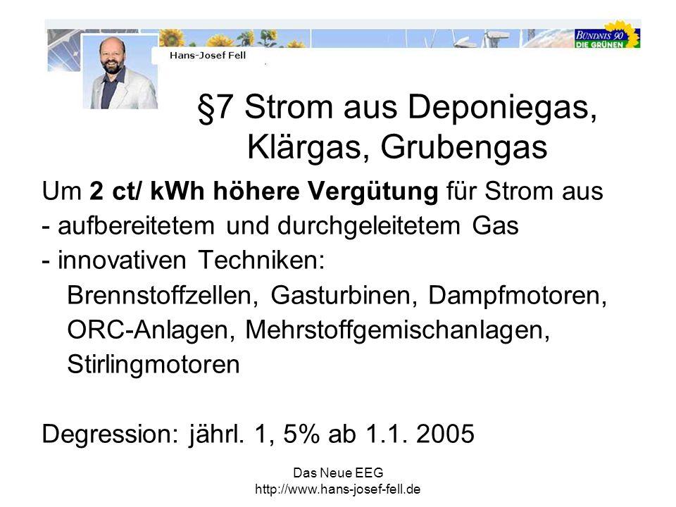 Das Neue EEG http://www.hans-josef-fell.de Um 2 ct/ kWh höhere Vergütung für Strom aus - aufbereitetem und durchgeleitetem Gas - innovativen Techniken