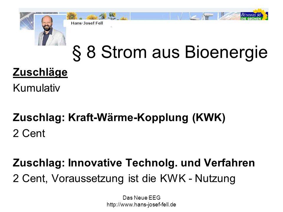 Das Neue EEG http://www.hans-josef-fell.de Zuschläge Kumulativ Zuschlag: Kraft-Wärme-Kopplung (KWK) 2 Cent Zuschlag: Innovative Technolg. und Verfahre