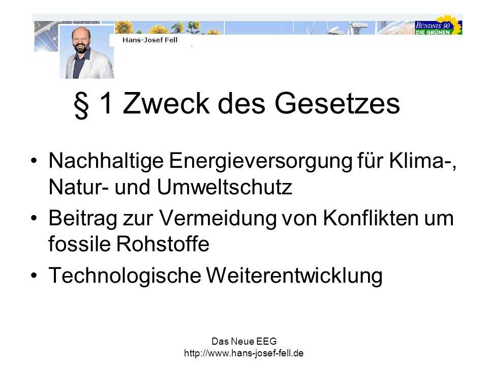 Das Neue EEG http://www.hans-josef-fell.de § 1 Zweck des Gesetzes Nachhaltige Energieversorgung für Klima-, Natur- und Umweltschutz Beitrag zur Vermei