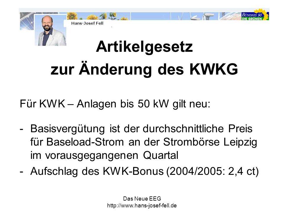 Das Neue EEG http://www.hans-josef-fell.de Artikelgesetz zur Änderung des KWKG Für KWK – Anlagen bis 50 kW gilt neu: -Basisvergütung ist der durchschn