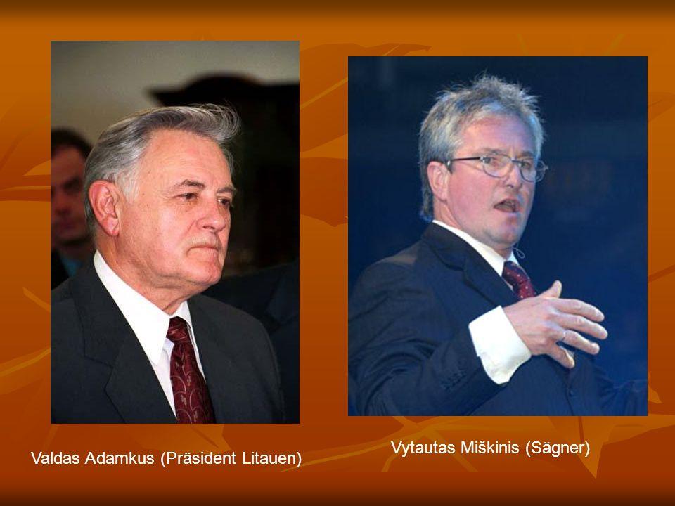 Valdas Adamkus (Präsident Litauen) Vytautas Miškinis (Sägner)