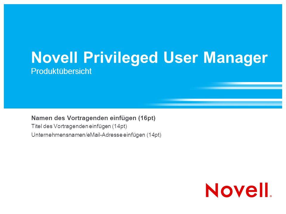 Novell Privileged User Manager Produktübersicht Namen des Vortragenden einfügen (16pt) Titel des Vortragenden einfügen (14pt) Unternehmensnamen/eMail-