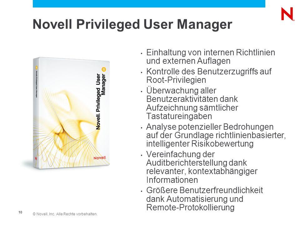 © Novell, Inc. Alle Rechte vorbehalten. 10 Novell Privileged User Manager Einhaltung von internen Richtlinien und externen Auflagen Kontrolle des Benu
