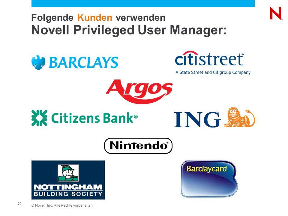 © Novell, Inc. Alle Rechte vorbehalten. 20 Folgende Kunden verwenden Novell Privileged User Manager: Siehe auch Urheberrechtliche Hinweise auf dem Dec