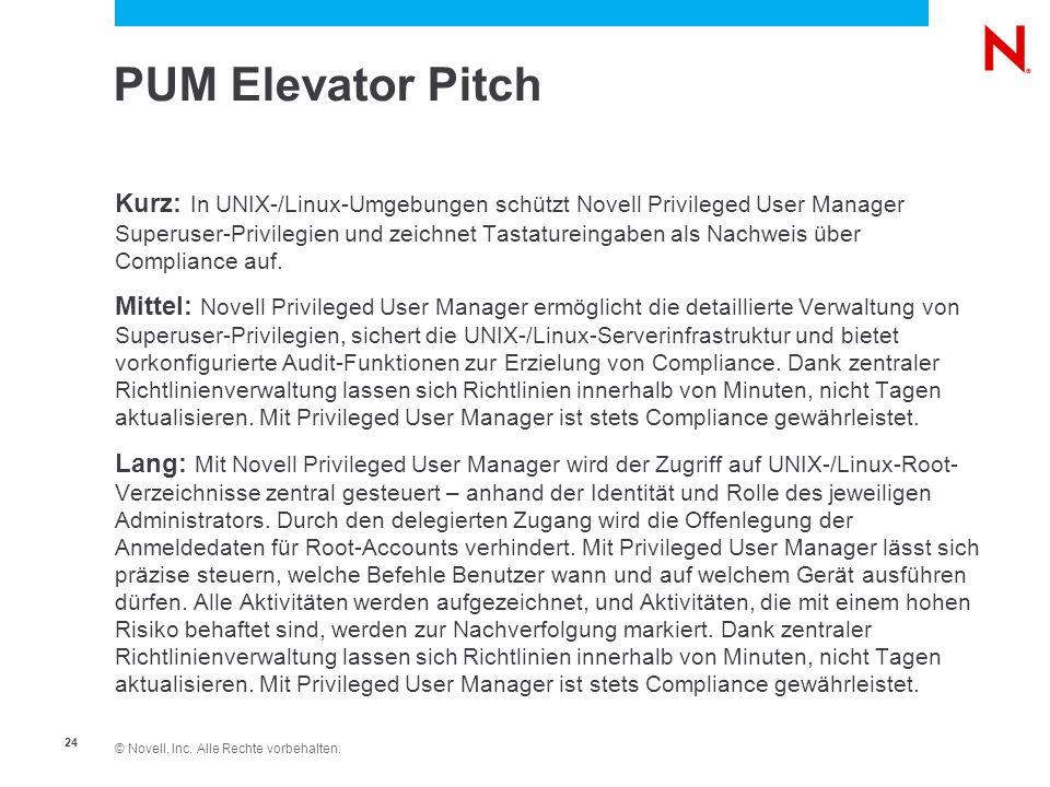 © Novell, Inc. Alle Rechte vorbehalten. 24 PUM Elevator Pitch Kurz: In UNIX-/Linux-Umgebungen schützt Novell Privileged User Manager Superuser-Privile