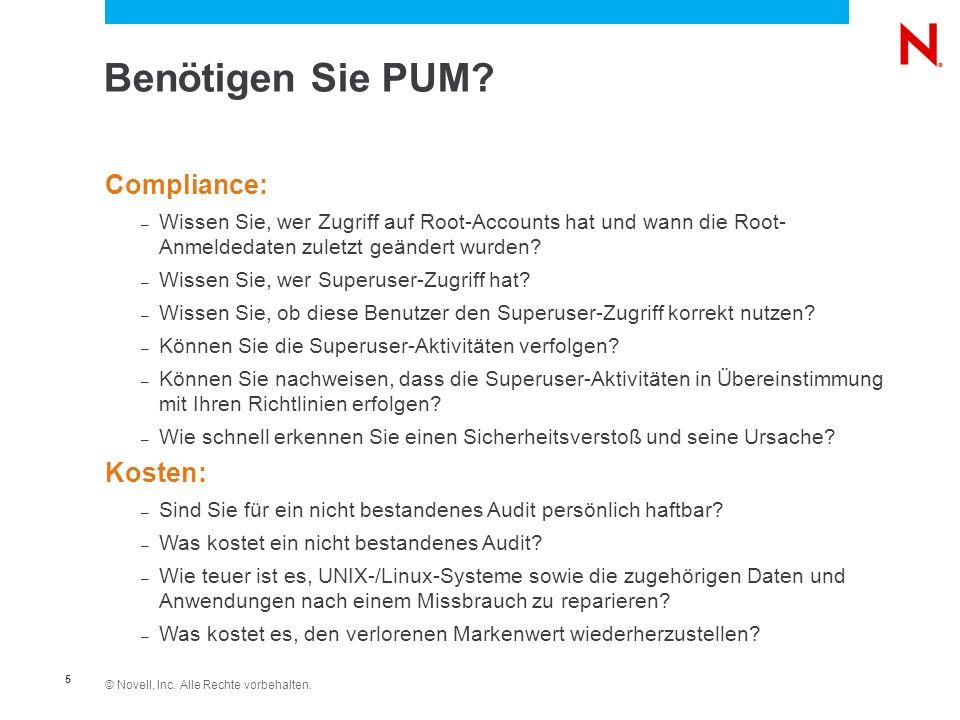 © Novell, Inc. Alle Rechte vorbehalten. 5 Benötigen Sie PUM? Compliance: – Wissen Sie, wer Zugriff auf Root-Accounts hat und wann die Root- Anmeldedat