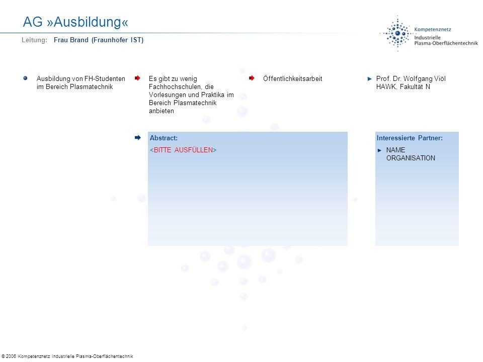 © 2006 Kompetenznetz Industrielle Plasma-Oberflächentechnik AG »Ausbildung« Ausbildung von FH-Studenten im Bereich Plasmatechnik Es gibt zu wenig Fach