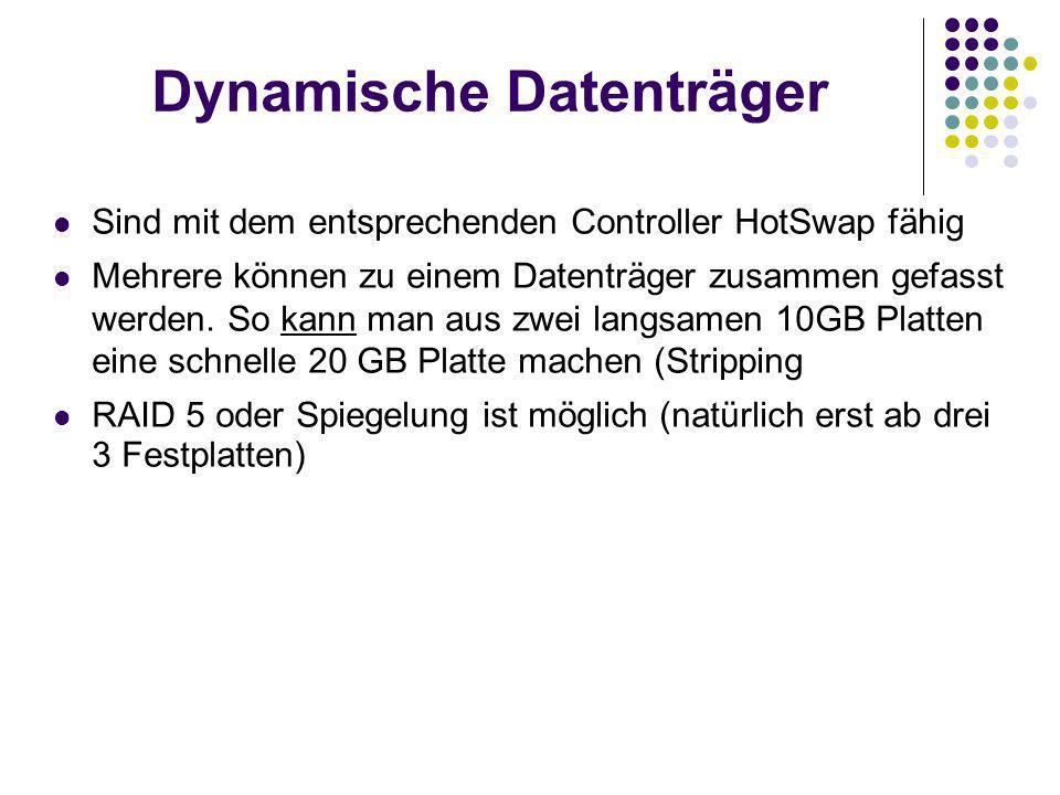 Dynamische Datenträger Sind mit dem entsprechenden Controller HotSwap fähig Mehrere können zu einem Datenträger zusammen gefasst werden.