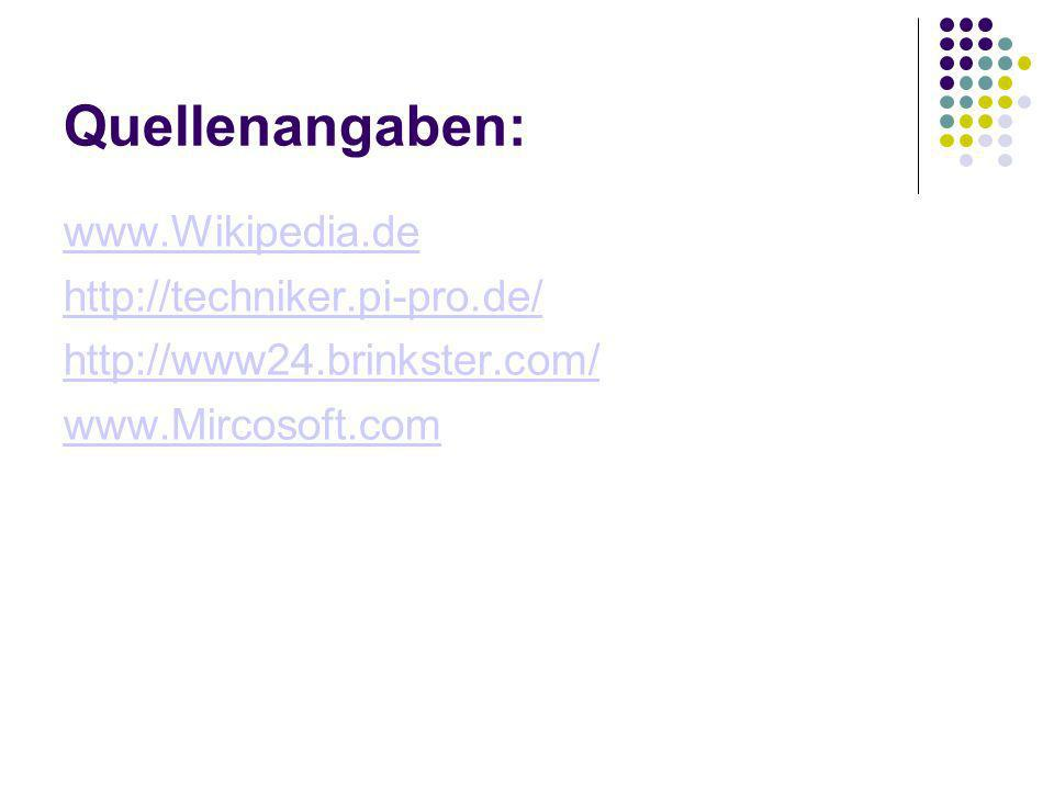 Quellenangaben: www.Wikipedia.de http://techniker.pi-pro.de/ http://www24.brinkster.com/ www.Mircosoft.com