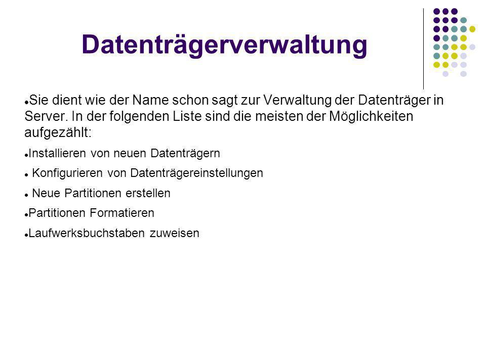 Datenträgerverwaltung Sie dient wie der Name schon sagt zur Verwaltung der Datenträger in Server.