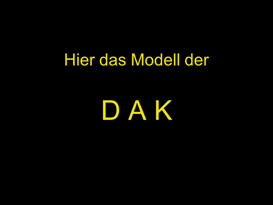 Hier das Modell der D A K
