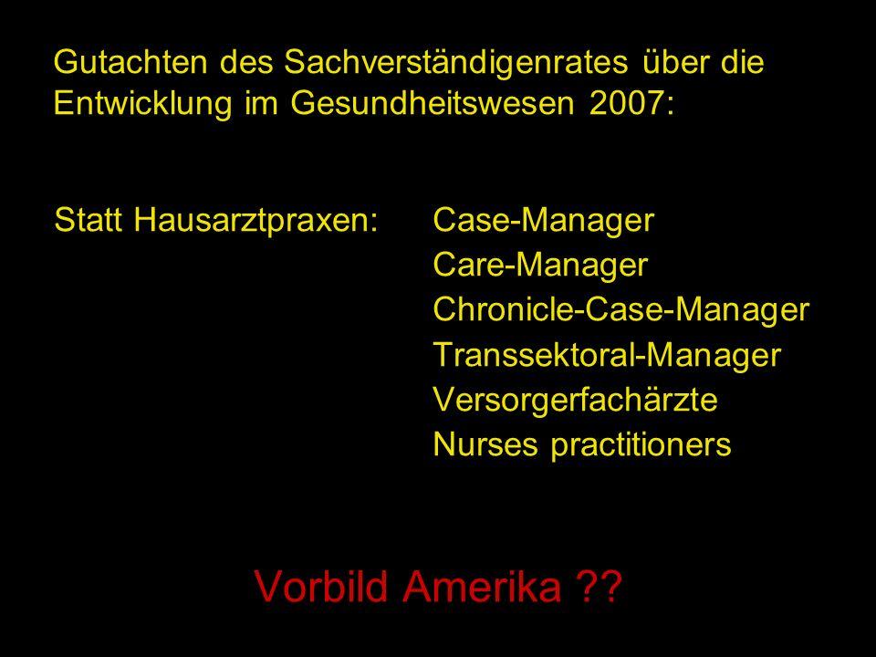 Gutachten des Sachverständigenrates über die Entwicklung im Gesundheitswesen 2007: Statt Hausarztpraxen: Case-Manager Care-Manager Chronicle-Case-Mana