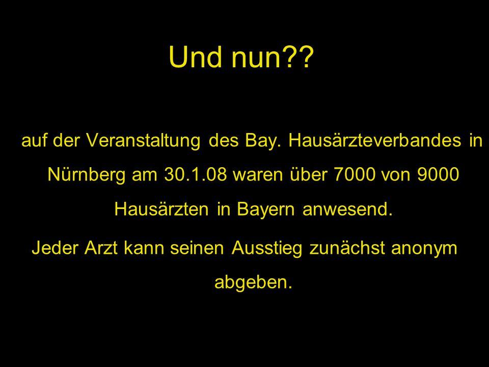 Und nun?? auf der Veranstaltung des Bay. Hausärzteverbandes in Nürnberg am 30.1.08 waren über 7000 von 9000 Hausärzten in Bayern anwesend. Jeder Arzt