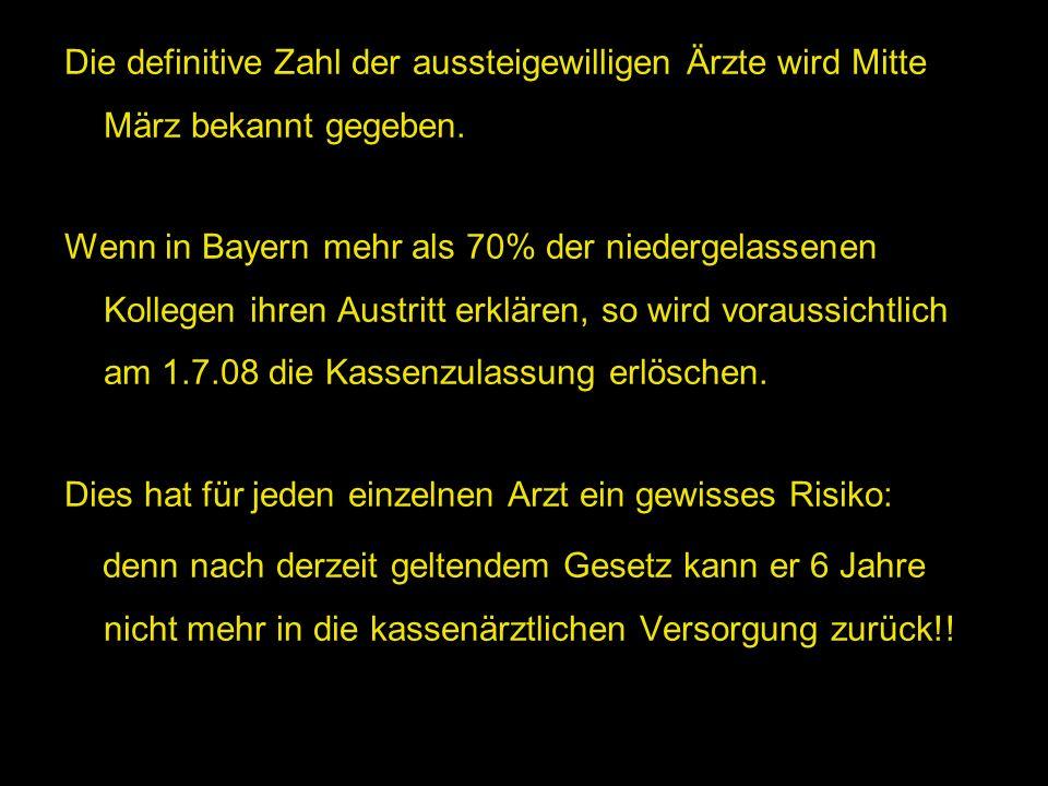 Die definitive Zahl der aussteigewilligen Ärzte wird Mitte März bekannt gegeben. Wenn in Bayern mehr als 70% der niedergelassenen Kollegen ihren Austr