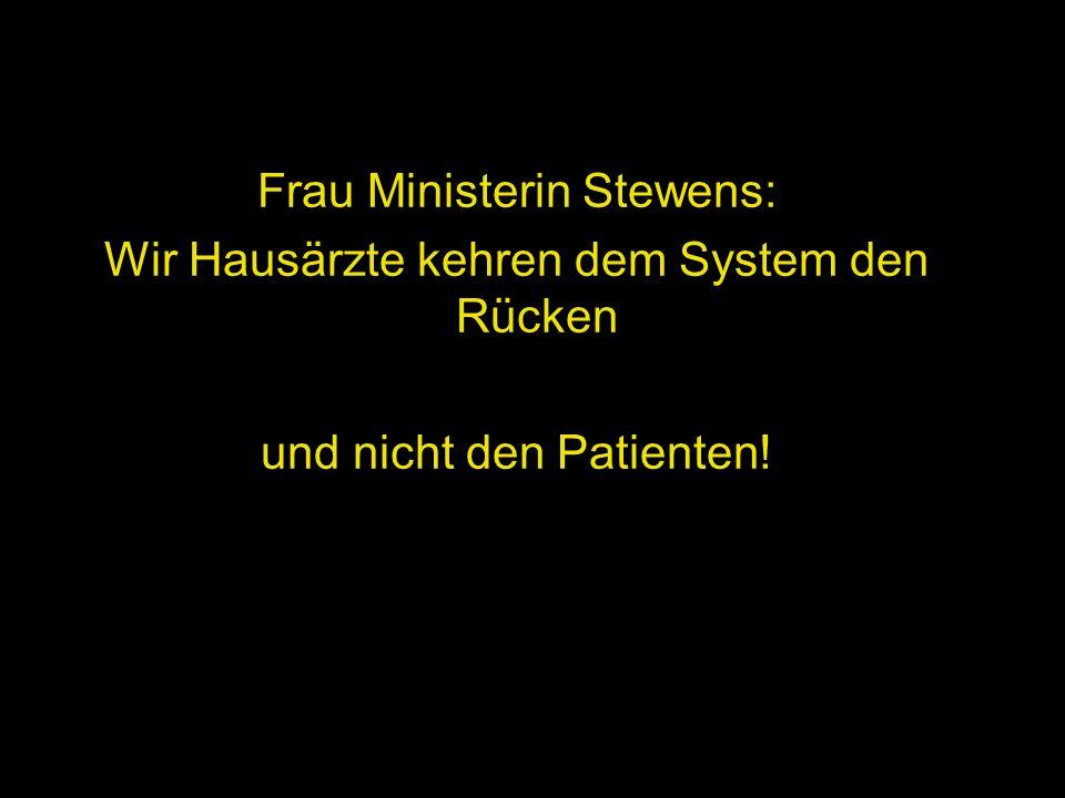 Frau Ministerin Stewens: Wir Hausärzte kehren dem System den Rücken und nicht den Patienten!