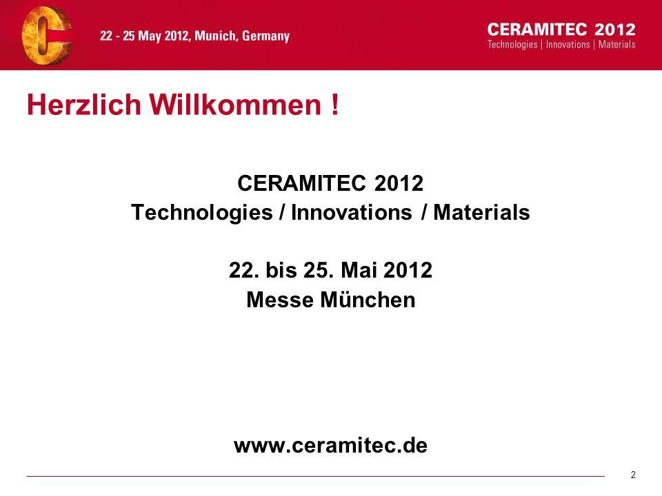 2 Herzlich Willkommen ! CERAMITEC 2012 Technologies / Innovations / Materials 22. bis 25. Mai 2012 Messe München www.ceramitec.de