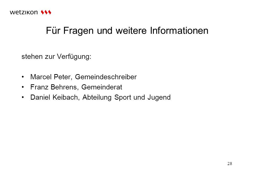 Für Fragen und weitere Informationen stehen zur Verfügung: Marcel Peter, Gemeindeschreiber Franz Behrens, Gemeinderat Daniel Keibach, Abteilung Sport und Jugend 28