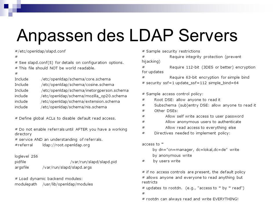 Anpassen des LDAP Servers #/etc/openldap/slapd.conf # # See slapd.conf(5) for details on configuration options.