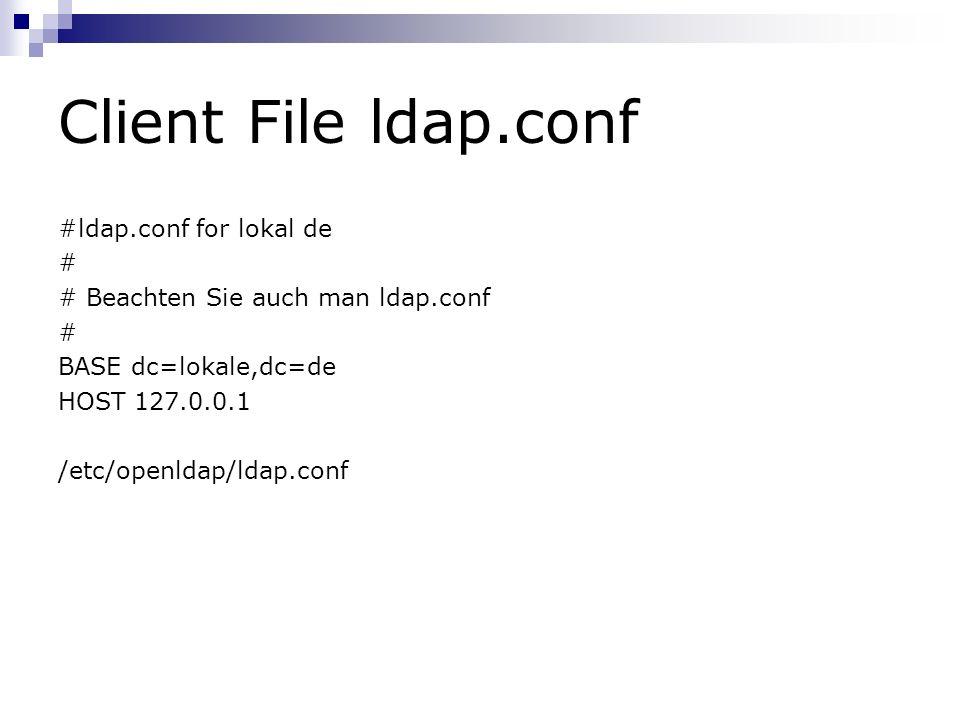 Client File ldap.conf #ldap.conf for lokal de # # Beachten Sie auch man ldap.conf # BASE dc=lokale,dc=de HOST 127.0.0.1 /etc/openldap/ldap.conf