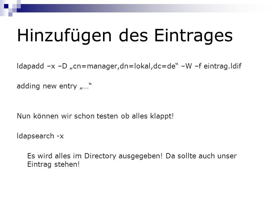 Hinzufügen des Eintrages ldapadd –x –D cn=manager,dn=lokal,dc=de –W –f eintrag.ldif adding new entry … Nun können wir schon testen ob alles klappt.