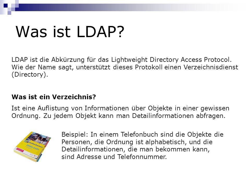 Was ist LDAP? LDAP ist die Abkürzung für das Lightweight Directory Access Protocol. Wie der Name sagt, unterstützt dieses Protokoll einen Verzeichnisd