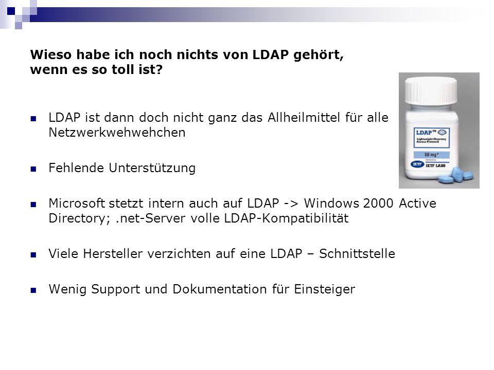 Wieso habe ich noch nichts von LDAP gehört, wenn es so toll ist? LDAP ist dann doch nicht ganz das Allheilmittel für alle Netzwerkwehwehchen Fehlende