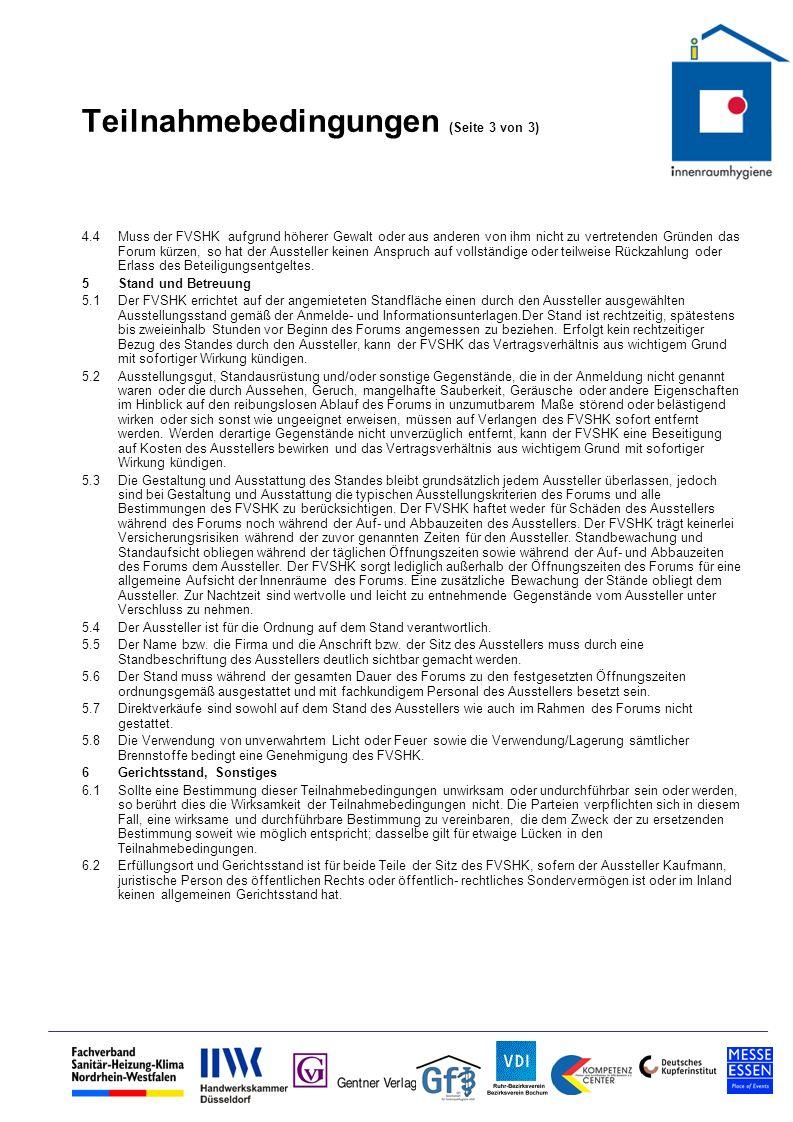 Teilnahmebedingungen (Seite 3 von 3) 4.4Muss der FVSHK aufgrund höherer Gewalt oder aus anderen von ihm nicht zu vertretenden Gründen das Forum kürzen