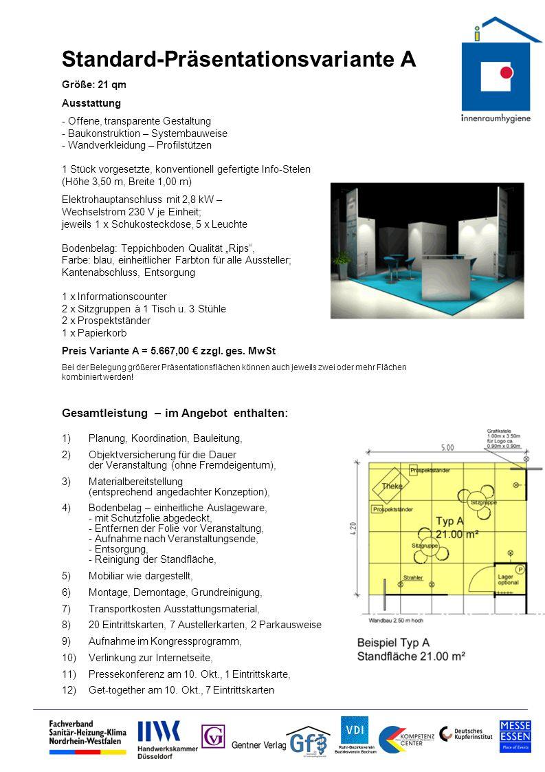 Größe: 15 qm Ausstattung - Offene, transparente Gestaltung - Baukonstruktion – Systembauweise - Wandverkleidung – Profilstützen 1 Stück vorgesetzte, konventionell gefertigte Info-Stelen (Höhe 3,50 m, Breite 1,00 m) Elektrohauptanschluss mit 2,8 kW – Wechselstrom 230 V je Einheit; jeweils 1 x Schukosteckdose, 6 x Leuchte Bodenbelag: Teppichboden Qualität Rips, Farbe: blau, einheitlicher Farbton für alle Aussteller; Kantenabschluss, Entsorgung 1 x Informationscounter 1 x Sitzgruppe 1 Tisch – 3 Stühle 1 x Prospektständer 1 x Papierkorb Preis Variante B = 4.697,00 zzgl.