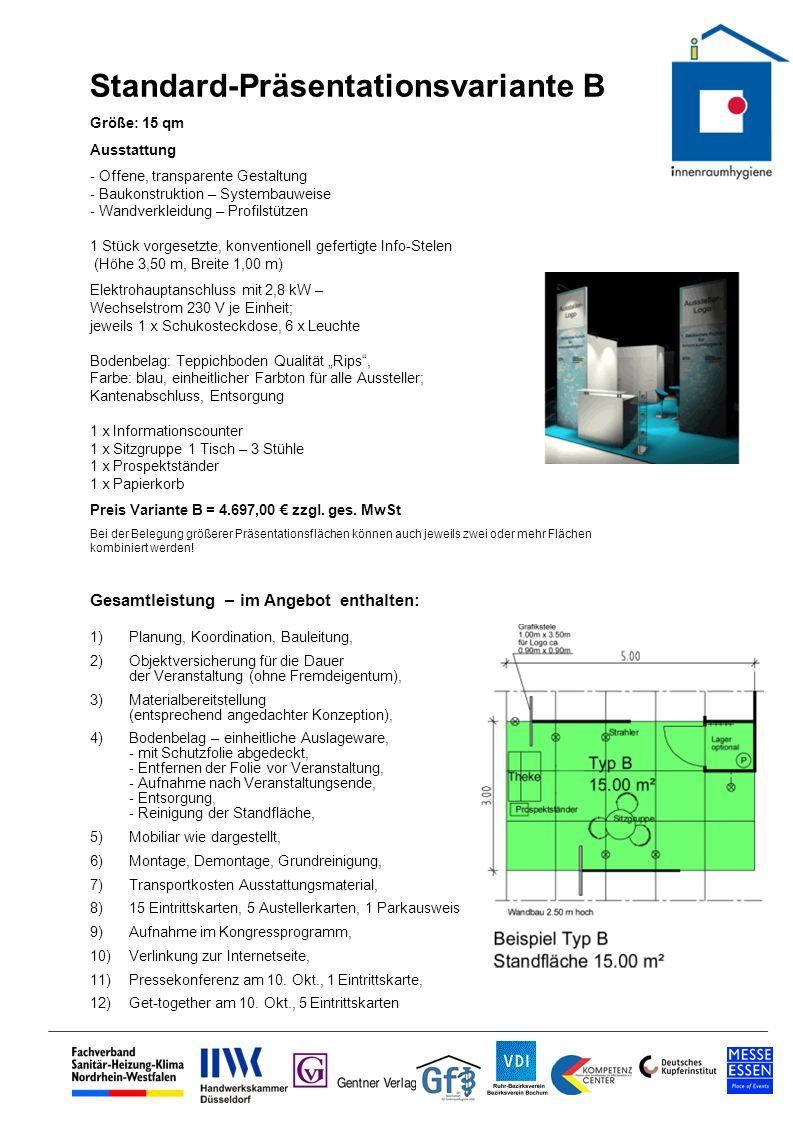 Standard-Präsentationsvariante C Größe: 12 qm Ausstattung - Offene, transparente Gestaltung - Baukonstruktion – Systembauweise - Wandverkleidung – Profilstützen 1 Stück vorgesetzte, konventionell gefertigte Info-Stelen (Höhe 3,50 m, Breite 1,00 m) Elektrohauptanschluss mit 2,8 kW – Wechselstrom 230 V je Einheit; jeweils 1 x Schukosteckdose, 4 x Leuchte Bodenbelag: Teppichboden Qualität Rips, Farbe: blau, einheitlicher Farbton für alle Aussteller; Kantenabschluss, Grundreinigung, Entsorgung 1 x Informationscounter 1 x Sitzgruppe 1 Tisch – 3 Stühle 1 x Prospektständer 1 x Papierkorb Preis Variante C = 4.116,00 zzgl.