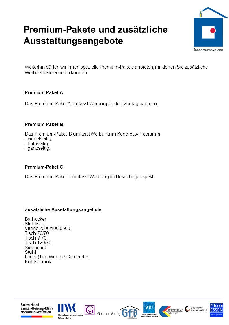 Anmeldeformular und Preise BeschreibungAnzahlEinzel-PreisSumme Standard-Präsentationsvariante A (Ausstattung wie vorn beschrieben) 5.667,00 Standard-Präsentationsvariante B (Ausstattung wie vorn beschrieben) 4.697,00 Standard-Präsentationsvariante C (Ausstattung wie vorn beschrieben) 4.116,00 Mögliche Ergänzungspakete: Premium-Paket AWerbung in den Vortragsräumen 2.000,00 Premium-Paket BWerbung im Kongress-Programm - viertelseitig 500,00 - halbseitig 900,00 - ganzseitig 1.500,00 Premium-Paket CWerbung im Besucherprospekt 1.000,00 Zusätzliche Ausstattungsangebote:Barhocker 27,00 Stehtisch 55,00 Vitrine 2000/1000/500 283,00 Tisch 70/70 38,00 Tisch 70 49,00 Tisch 120/70 43,00 Sideboard 61,00 Stuhl 25,00 Lager (Tür, Wand) / Garderobe 331,00 Kühlschrank 66,00 Gesamtbetrag: 19% MwSt Rechnungsbetrag: Wir akzeptieren die aufgeführten, geltenden Teilnahmebedingungen des Veranstalters.