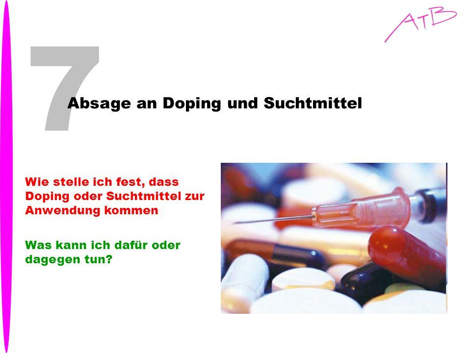 7 Absage an Doping und Suchtmittel Wie stelle ich fest, dass Doping oder Suchtmittel zur Anwendung kommen Was kann ich dafür oder dagegen tun?