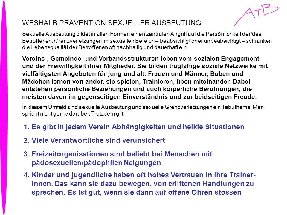 WESHALB PRÄVENTION SEXUELLER AUSBEUTUNG Sexuelle Ausbeutung bildet in allen Formen einen zentralen Angriff auf die Persönlichkeit der/des Betroffenen.