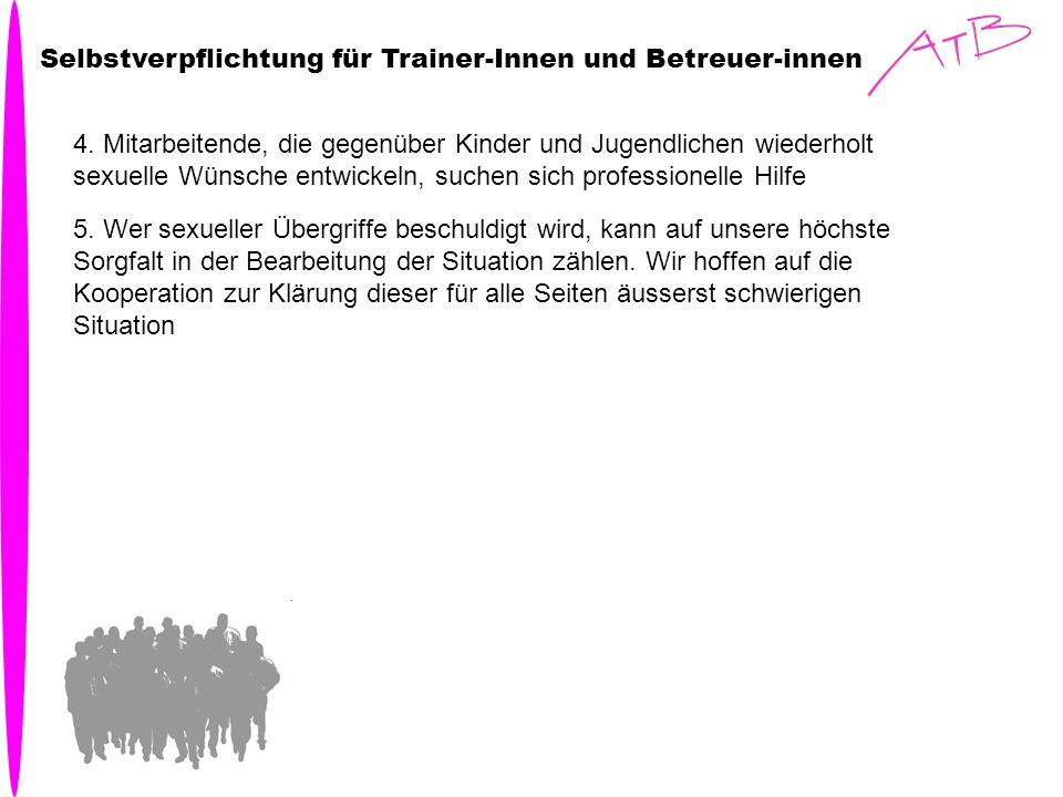 Selbstverpflichtung für Trainer-Innen und Betreuer-innen 4. Mitarbeitende, die gegenüber Kinder und Jugendlichen wiederholt sexuelle Wünsche entwickel