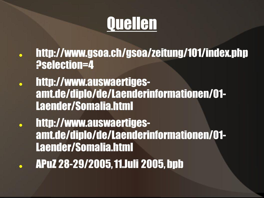 Quellen http://www.gsoa.ch/gsoa/zeitung/101/index.php ?selection=4 http://www.auswaertiges- amt.de/diplo/de/Laenderinformationen/01- Laender/Somalia.h
