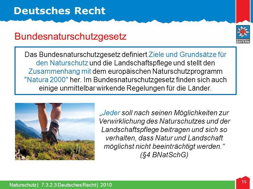 Naturschutz | 15 Das Bundesnaturschutzgesetz definiert Ziele und Grundsätze für den Naturschutz und die Landschaftspflege und stellt den Zusammenhang mit dem europäischen Naturschutzprogramm Natura 2000 her.