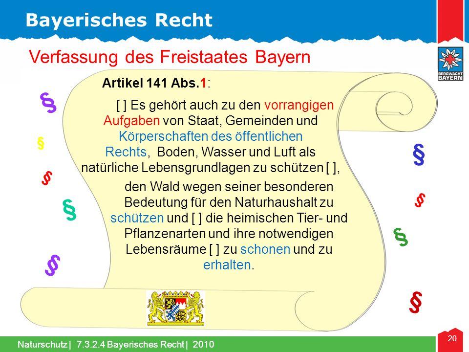 Naturschutz | 20 Verfassung des Freistaates Bayern Bayerisches Recht 7.3.2.4 Bayerisches Recht | 2010 § § § § § § § § § den Wald wegen seiner besonderen Bedeutung für den Naturhaushalt zu schützen und [ ] die heimischen Tier- und Pflanzenarten und ihre notwendigen Lebensräume [ ] zu schonen und zu erhalten.