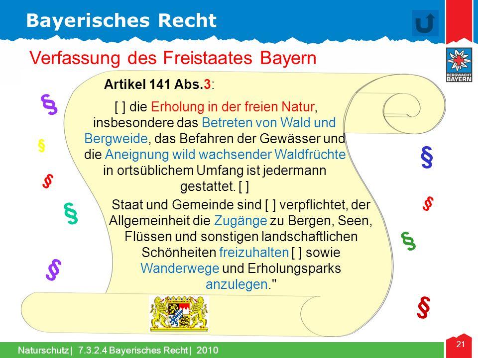 Naturschutz | 21 Verfassung des Freistaates Bayern Bayerisches Recht 7.3.2.4 Bayerisches Recht | 2010 § § § § § § § § § Staat und Gemeinde sind [ ] ve
