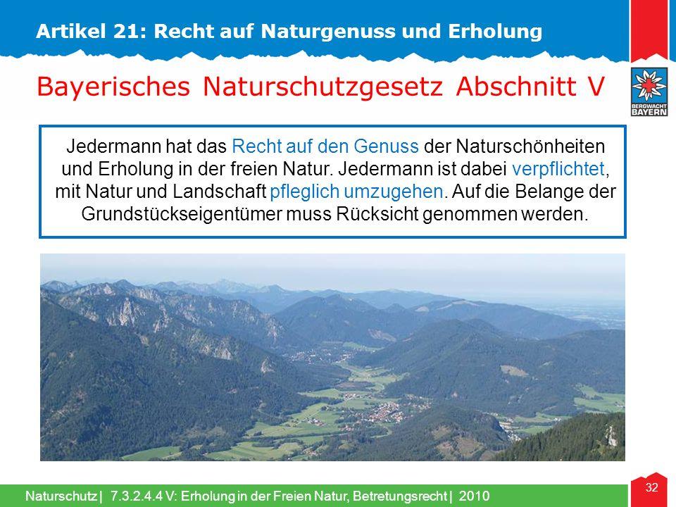 Naturschutz | 32 Jedermann hat das Recht auf den Genuss der Naturschönheiten und Erholung in der freien Natur. Jedermann ist dabei verpflichtet, mit N