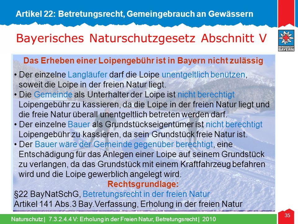 Naturschutz | 35 Das Erheben einer Loipengebühr ist in Bayern nicht zulässig Der einzelne Langläufer darf die Loipe unentgeltlich benützen, soweit die Loipe in der freien Natur liegt.